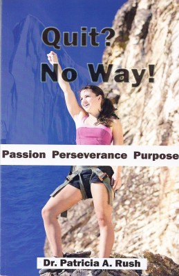 Quit? No Way! Passion Perseverance Purpose by Patricia Rush from Bookbaby in Religion category