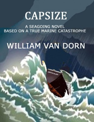 CAPSIZE A SEAGOING NOVEL, BASED ON A TRUE MARINE CATASTROPHE by William Van Dorn from Bookbaby in General Novel category