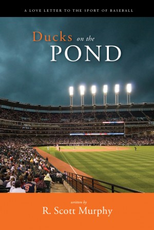 Ducks on the Pond A Love Letter to the Sport of Baseball by R. Scott Murphy from Bookbaby in Sports & Hobbies category