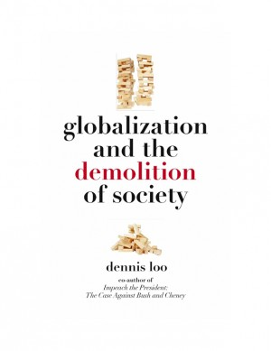 Globalization and the Demolition of Society  by Dennis Loo from Bookbaby in Politics category