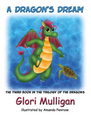 A Dragon's Dream Book Three of The Trilogy of the Dragons by Glori Mulligan from Bookbaby in Teen Novel category