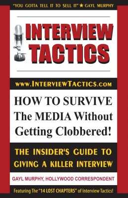 Interview Tactics! How to Survive The Media Without Getting Clobbered! The Insider's Guide To Giving A Killer Interview! by Gayl Murphy from Bookbaby in Business & Management category