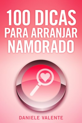 100 Dicas Para Arranjar Namorado  by Daniele Valente from Bookbaby in Lifestyle category