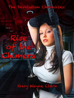 The Devolution Chronicles: Rise of the Chimera  by Gary Wayne Clark from Bookbaby in General Novel category