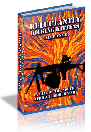 Reluctantly Kicking Kittens A Tale Of The South African Bush War by Dan Pienaar from Bookbaby in General Novel category