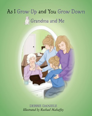 As I Grow Up and You Grow Down Grandma and Me by Debbie Daniele from Bookbaby in Family & Health category