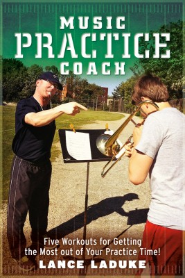 Music Practice Coach Five Workouts for Getting the Most out of Your Practice Time! by Lance LaDuke from Bookbaby in General Academics category