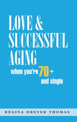 Love & Successful Aging When You're 70+ and Single  by Regina Dreyer Thomas from Bookbaby in Romance category