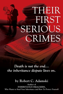 THEIR FIRST SERIOUS CRIMES Death is not the end...the inheritance dispute lives on. by Robert C. Adamski from Bookbaby in General Novel category