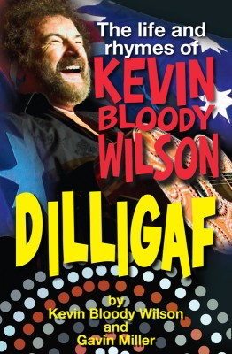 DILLIGAF The Life and Rhymes of Kevin Bloody Wilson  by Kevin Bloody Wilson and Gavin Miller from Bookbaby in Autobiography & Biography category