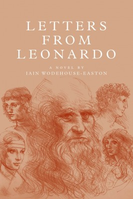 LETTERS FROM LEONARDO A novel.  The 'lost' years of Leonardo da Vinci in France by IAIN WODEHOUSE-EASTON from  in  category