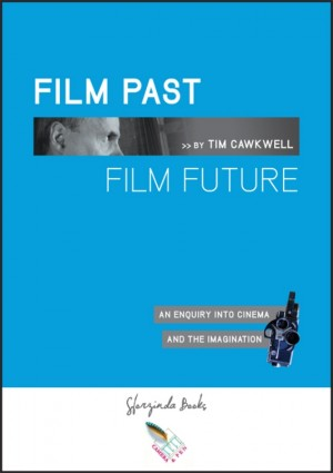 FILM PAST FILM FUTURE An Enquiry into Cinema and the Imagination by Tim Cawkwell from Bookbaby in Engineering & IT category