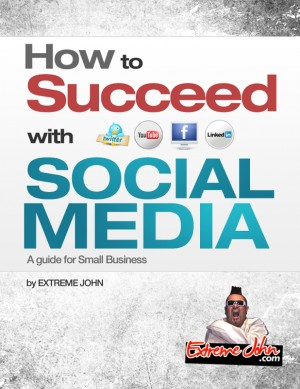 How to Succeed with Social Media A Guide for Small Business by Extreme John from Bookbaby in Business & Management category