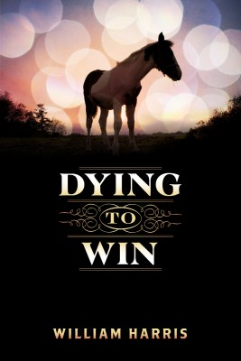 Dying To Win  by william Harris from Bookbaby in General Novel category