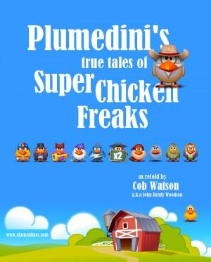 Plumedini's True Tales of Super Chicken Freaks as Retold by Cob Watson  by John Brady Woodson from Bookbaby in Teen Novel category