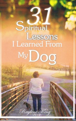 31 Spiritual Lessons I Learned From My Dog  by Raylene King from Bookbaby in Religion category