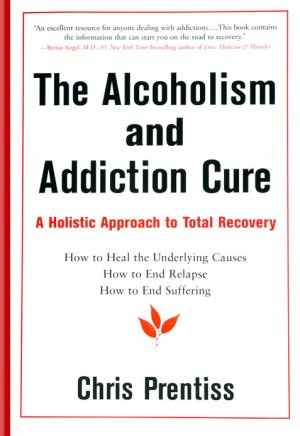 The Alcoholism and Addiction Cure A Holistic Approach to Total Recovery by Chris Prentiss from Bookbaby in Lifestyle category