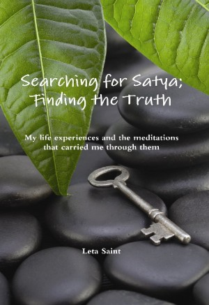Searching for Satya; Finding the Truth My life experiences and the meditations that carried me through them by Leta Saint from Bookbaby in Religion category