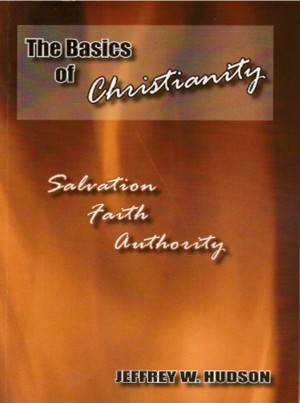 The Basics of Christianity Salvation,Faith and Authority by Jeffrey W. Hudson from Bookbaby in Religion category