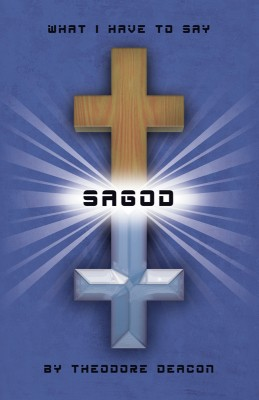 Sagod What I Have To Say by Theodore B Deacon from Bookbaby in Religion category
