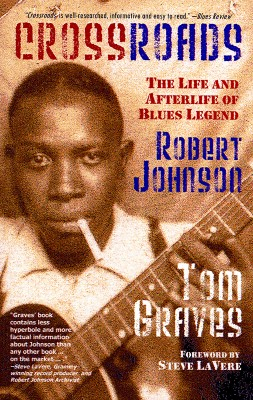 Crossroads The Life and Afterlife of Blues Legend Robert Johnson by Tom Graves from Bookbaby in Autobiography & Biography category