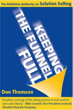 Keeping the Funnel Full The Definitive Authority on Solution Selling by Don Thomson from Bookbaby in Business & Management category