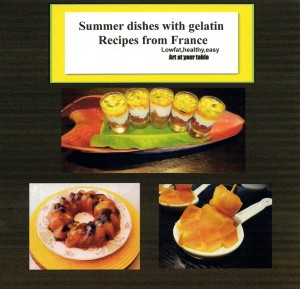 SUMMER DISHES WITH GELATIN RECIPES FROM FRANCE Lowfat,lowcost, healthy,easy,art at the table by MARIE- CHANTAL LAUVAUX MERLE from Bookbaby in General Novel category