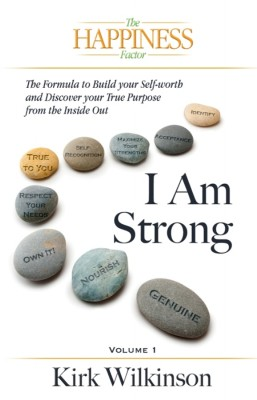 I AM STRONG The Forumula to Build your Self-Worth and Discover your True Purpose from the Inside Out! by Kirk Wilkinson from Bookbaby in Lifestyle category