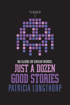 No Aliens or Swear Words - Just a Dozen Good Stories  by Patricia Longthorp from Bookbaby in General Novel category