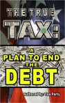 The True Tax A Plan to End the Debt by Tea Party from  in  category