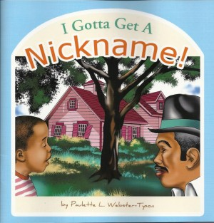 I Gotta Get a Nickname!  by Paulette L. Webster-Tyson from Bookbaby in Teen Novel category