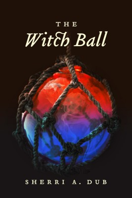 The Witch Ball  by Sherri A. Dub from  in  category