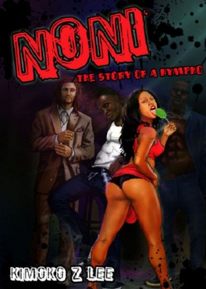Noni: The Story of a Nympho  by Kimoko Z. Lee from Bookbaby in General Novel category