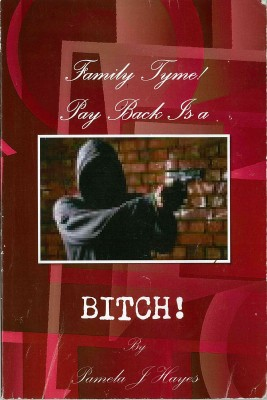 Family Tyme Pay Back is a BITCH!  by Pamela J Hayes from Bookbaby in General Novel category