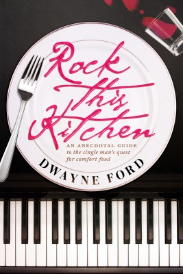 Rock This Kitchen An anecdotal guide to the single man's quest for comfort food by Dwayne Ford from Bookbaby in Autobiography & Biography category