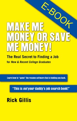 Make Me Money or Save Me Money! The Real Secret to Finding a Job for New & Recent College Graduates by Rick Gillis from Bookbaby in Business & Management category