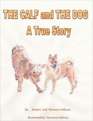 The Calf and The Dog  A True Story  by Robert Fellows from Bookbaby in Teen Novel category