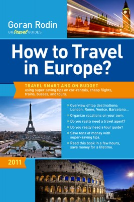 How to Travel in Europe? Travel smart and on budget using super saving tips on car-rentals, cheap flights, trains, busses, and tours. by Goran Rodin from Bookbaby in Travel category
