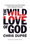 The Wild Love of God A Journey into Love that Heals Life's Deepest Wounds by Chris DuPré from  in  category
