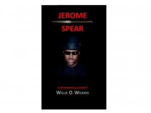 Jerome Spear (Is Revenge Really Sweet?)  by Willie O. Wilkins from Bookbaby in General Novel category