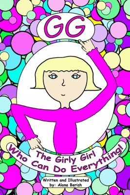 GG The Girly Girl Who Can Do Everything!  by Alana Berish from Bookbaby in Teen Novel category
