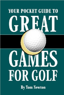 Your Pocket Guide to Great Games for Golf The must have book for golf betting games by Tom Newton from Bookbaby in Sports & Hobbies category