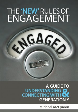 The New Rules of Engagement A guide to understanding and connecting with Generation Y