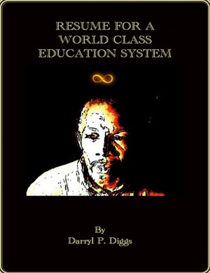 Resume for a World Class Education System Educational views from an African American Male Teacher by Darryl P Diggs from Bookbaby in Engineering & IT category