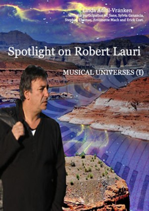 Spotlight on Robert Lauri Musical universes (I) by Linda Adnil-Vranken from Bookbaby in Autobiography & Biography category