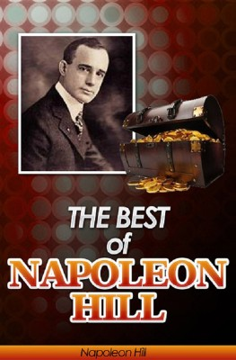 The Best of Napoleon Hill (Annotated) - Includes Think & Grow Rich, Law of Success in Sixteen Lessons, Master Key to Riches, How to Sell Your Way through Life and Think Your Way to Wealth- Plus Bonus Study Guides by Napoleon Hill from Bookbaby in Lifestyle category