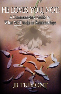 HE LOVES YOU, NOT A Commonsense Guide to What NOT to do in Relationships by JB Tremont from  in  category