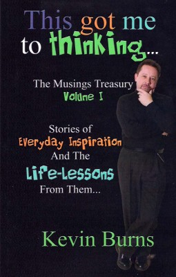 This Got Me To Thinking.... Musings Treasury Volume 1 by Kevin Burns from Bookbaby in Lifestyle category