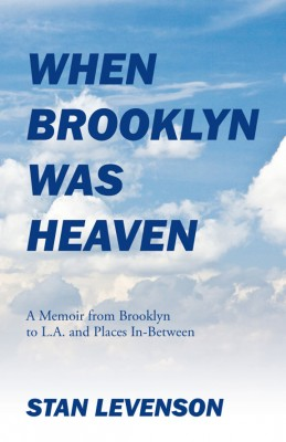 When Brooklyn Was Heaven A Memoir from Brooklyn to L.A. and Places In-Between by Stan Levenson from Bookbaby in Autobiography & Biography category