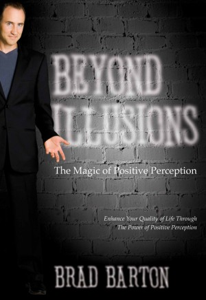 Beyond Illusions The Magic of Positive Perception by Brad Barton from Bookbaby in Lifestyle category